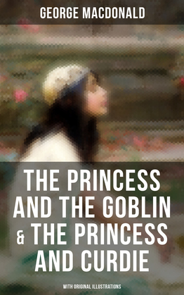 The Princess and the Goblin & The Princess and Curdie (With Original Illustrations)