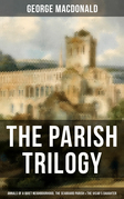 THE PARISH TRILOGY - Annals of a Quiet Neighbourhood, The Seaboard Parish & The Vicar's Daughter