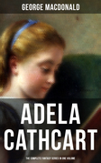 Fantasy Classics: Adela Cathcart Edition – Complete Tales in One Volume
