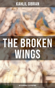 THE BROKEN WINGS (With Original Illustrations)