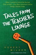 Tales from the Teachers' Lounge: An Irreverent View of What It Really Means To Be a Teacher Today