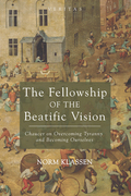 The Fellowship of the Beatific Vision: Chaucer on Overcoming Tyranny and Becoming Ourselves