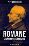 Peter Rosegger: Romane, Erzählungen & Gedichte (Über 570 Titel in einem Band)