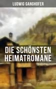 Die schönsten Heimatromane von Ludwig Ganghofer