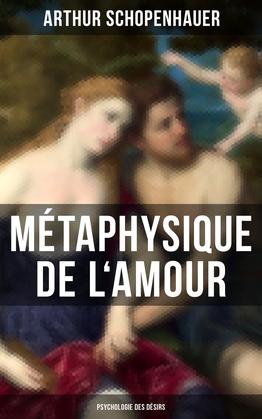 Métaphysique de l'amour (Psychologie des désirs)