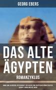 Das alte Ägypten - Romanzyklus: Homo sum, Kleopatra, Die Nilbraut, Der Kaiser, Eine ägyptische Königstochter, Serapis, Uarda und viel mehr