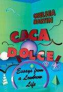 Caca Dolce: Essays from a Lowbrow Life