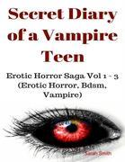 Secret Diary of a Vampire Teen - Erotic Horror Saga Vol 1 - 3 (Erotic Horror, Bdsm, Vampire)