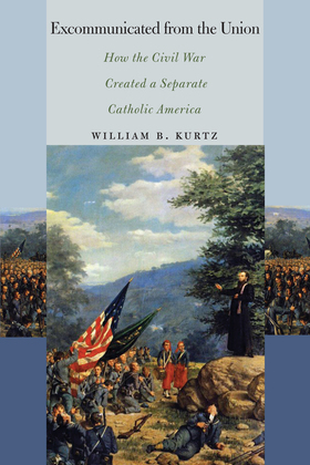 Excommunicated from the Union: How the Civil War Created a Separate Catholic America