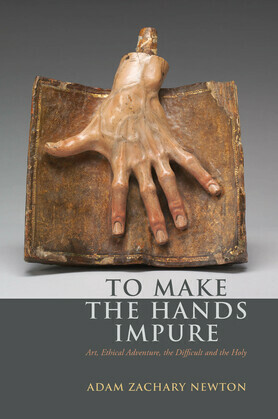 To Make the Hands Impure: Art, Ethical Adventure, the Difficult and the Holy