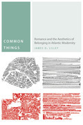 Common Things: Romance and the Aesthetics of Belonging in Atlantic Modernity