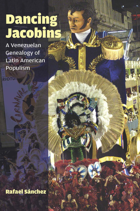 Dancing Jacobins: A Venezuelan Genealogy of Latin American Populism