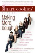 The Smart Cookies' Guide to Making More Dough and Getting Out of Debt: How Five Young Women Got Smart, Formed a Money Group, and Took Control of Their