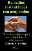 Remedios Instantáneos Con Acupresión: 25 Técnicas Probadas Para Aliviar Las Dolencias Más Comunes