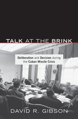 Talk at the Brink: Deliberation and Decision during the Cuban Missile Crisis