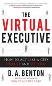The Virtual Executive: How to Act Like a CEO Online and Offline