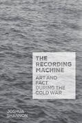 The Recording Machine: Art and Fact during the Cold War