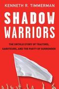 Shadow Warriors: The Untold Story of Traitors, Saboteurs, and the Party of Surrender