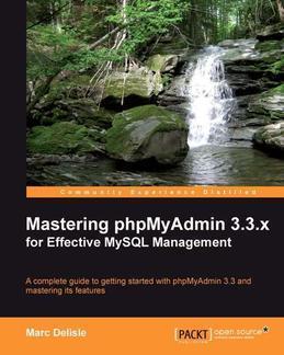 Mastering phpMyAdmin 3.3.x for Effective MySQL Management