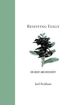 Resisting Elegy: Essays on Grief and Recovery