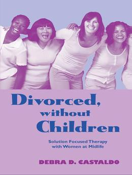 Divorced, Without Children: Solution Focused Therapy with Women at Midlife