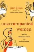 Unaccompanied Women: Late-Life Adventures in Love, Sex, and Real Estate