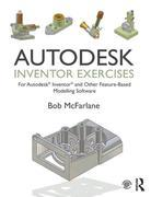 Autodesk Inventor Exercises: for Autodesk® Inventor® and Other Feature-Based Modelling Software