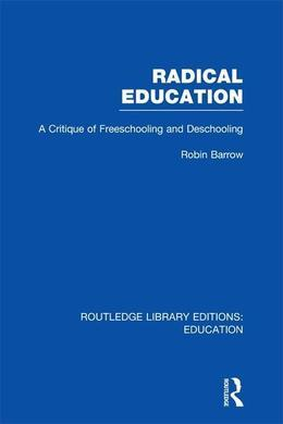Radical Education (RLE Edu K): A Critique of Freeschooling and Deschooling
