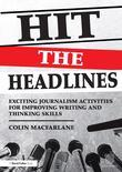 Hit the Headlines: Exciting Journalism Writing Activities for Ages 7-13: Exciting Journalism Activities for Improving Writing and Thinkin