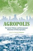 "Agropolis: ""The Social, Political and Environmental Dimensions of Urban Agriculture"""