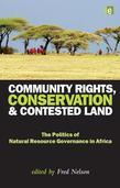 Community Rights, Conservation and Contested Land: The Politics of Natural Resource Governance in Africa