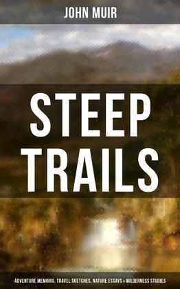 STEEP TRAILS: Adventure Memoirs, Travel Sketches, Nature Essays & Wilderness Studies