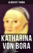 Katharina von Bora (Vollständige Biografie)