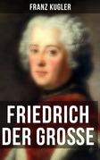 Friedrich der Große (Vollständige Ausgabe)