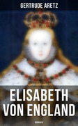 Elisabeth von England (Vollständige Biografie)