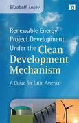 Renewable Energy Project Development Under the Clean Development Mechanism: A Guide for Latin America