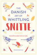 Snitte: The Danish Art of Whittling: Make beautiful wooden birds