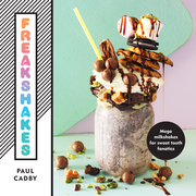 Freakshakes: Mega milkshakes for sweet tooth fanatics