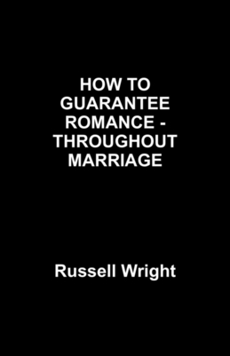 HOW TO GUARNTEE ROMANCE -THOUGHOUT  MARRIAGE