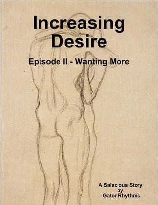 Increasing Desire: Episode 2 - Wanting More