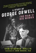 A Study of George Orwell: The Man and His Works