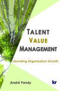 Talent Value Management: Liberating Organisation Growth