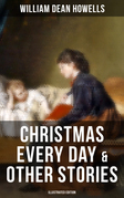 CHRISTMAS EVERY DAY & OTHER STORIES (Illustrated Edition)