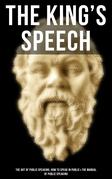 THE KING'S SPEECH: The Art of Public Speaking, How to Speak in Public & the Manual of Public Speaking
