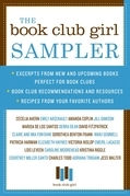 The Book Club Girl Sampler: Excerpts from New and Upcoming Books Perfect for Book Clubs, Book Club Recommendations and Resources, and Recipes from You