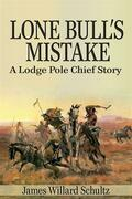 Lone Bull's Mistake: A Lodge Pole Chief Story
