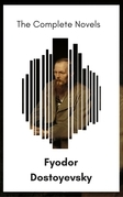 Fyodor Dostoyevsky: The Complete Novels [newly updated] (The Greatest Writers of All Time)