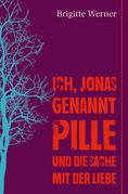 Ich, Jonas, genannt Pille, und die Sache mit der Liebe
