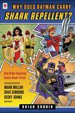 Why Does Batman Carry Shark Repellent?: And Other Amazing Comic Book Trivia!