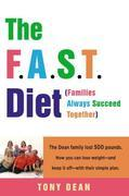 The F.A.S.T. Diet (Families Always Succeed Together): The Dean family lost 500 pounds. Now you can lose weight--and keep it off--withtheir simple plan